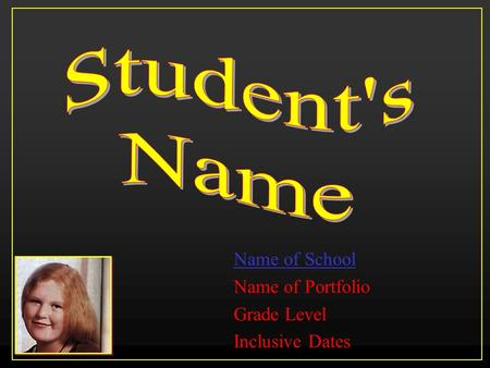 Name of School Name of Portfolio Grade Level Inclusive Dates.