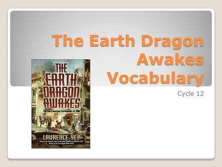 The Earth Dragon Awakes Vocabulary Cycle 12. Trembles To shake Gina trembles when she hears a dog growling nearby.
