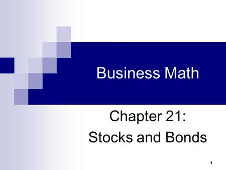 1 Business Math Chapter 21: Stocks and Bonds. Cleaves/Hobbs: Business Math, 7e Copyright 2005 by Pearson Education, Inc. Upper Saddle River, NJ 07458.