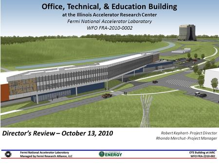 Office, Technical, & Education Building at the Illinois Accelerator Research Center Fermi National Accelerator Laboratory WFO FRA-2010-0002 Robert Kephart-