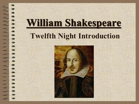 William Shakespeare William Shakespeare Twelfth Night Introduction.