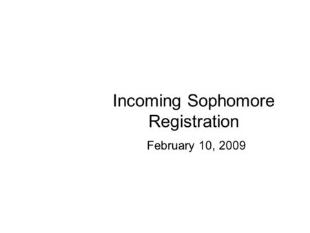 Incoming Sophomore Registration February 10, 2009.