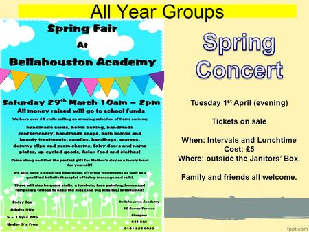 All Year Groups Tuesday 1 st April (evening) Tickets on sale When: Intervals and Lunchtime Cost: £5 Where: outside the Janitors' Box. Family and friends.