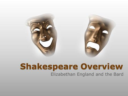 Shakespeare Overview Elizabethan England and the Bard.