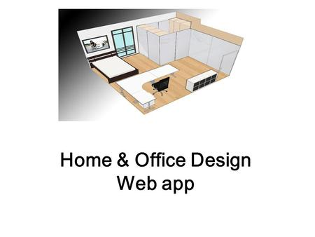 Home & Office Design Web app. Final Spec The Web page will have 5 main areas: 1.Design tools 2.Objects view 3.Objects menu 4.Information Zone 5.Main menuu.