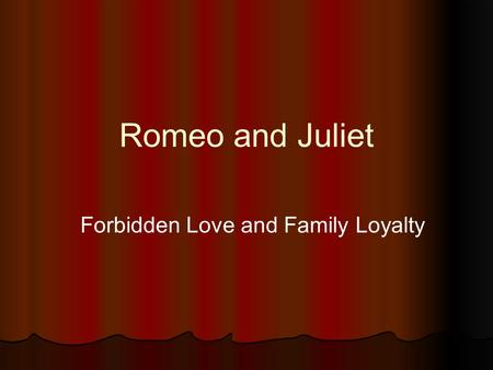 Romeo and Juliet Forbidden Love and Family Loyalty.