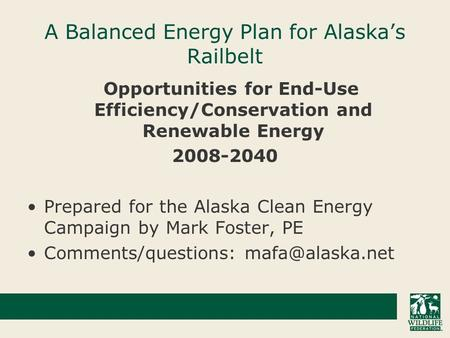 A Balanced Energy Plan for Alaska's Railbelt Opportunities for End-Use Efficiency/Conservation and Renewable Energy 2008-2040 Prepared for the Alaska Clean.