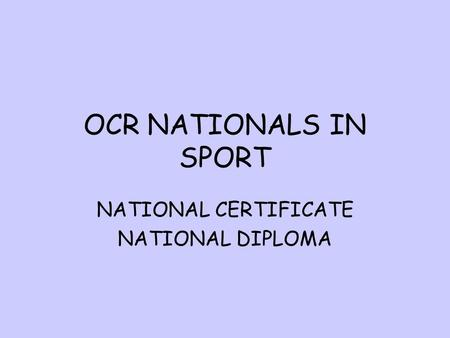 OCR NATIONALS IN SPORT NATIONAL CERTIFICATE NATIONAL DIPLOMA.