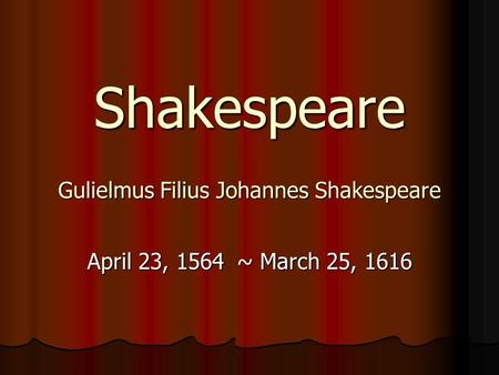 Shakespeare Gulielmus Filius Johannes Shakespeare April 23, 1564~ March 25, 1616.