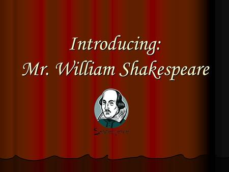 Introducing: Mr. William Shakespeare. The Poet and Playwright Born: April 23, 1564 Born: April 23, 1564 1571: Enters Grammar School 1571: Enters Grammar.