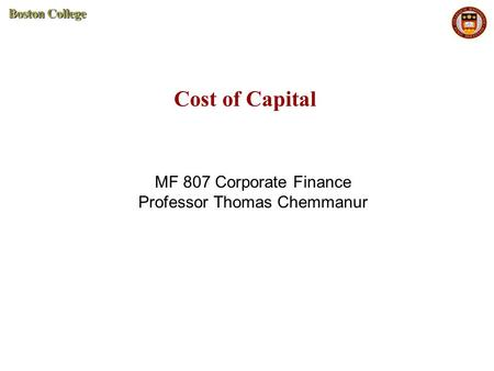 Cost of Capital MF 807 Corporate Finance Professor Thomas Chemmanur.