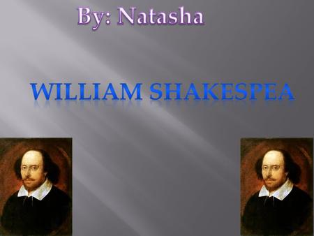 William Shakespeare (26 April 1564 ( baptised) – 23 April 1616) Shakespeare was English Shakespeare died at the age 52 23 April 1616 in England He had.
