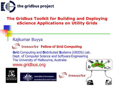 The Gridbus Toolkit for Building and Deploying eScience Applications on Utility Grids Rajkumar Buyya Fellow of Grid Computing Grid Computing and Distributed.