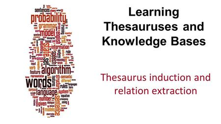 Learning Thesauruses and Knowledge Bases