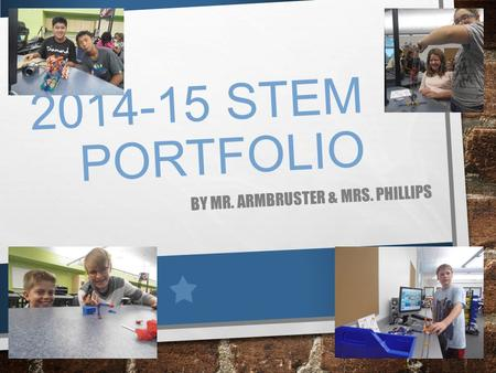 2014-15 STEM PORTFOLIO BY MR. ARMBRUSTER & MRS. PHILLIPS.