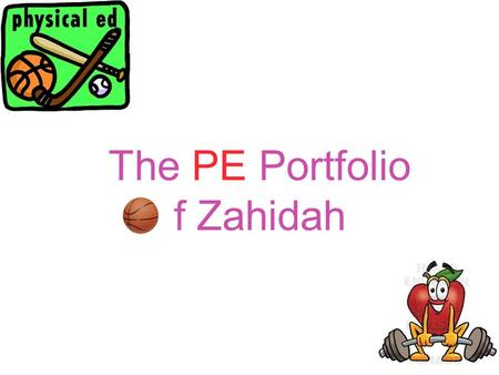 The PE Portfolio f Zahidah. Things about Me I LOVE BASKETBALL! I LOVE BATMINTON! I LOVE SWIMMING! I LOVE ICE SKATING!I LOVE BIKING! I LOVE FOOTBALL!