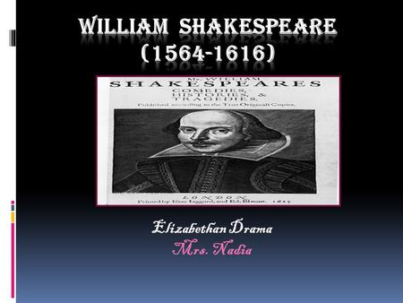 Elizabethan Drama Mrs. Nadia. Biographical Background  Birth: Stratford-on –Avon in 23 rd April, 1564  Father  Education  Marriage: (in 1585) to Anne.