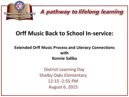 Orff Music Back to School In-service: Extended Orff Music Process and Literacy Connections with Konnie Saliba District Learning Day Shelby Oaks Elementary.