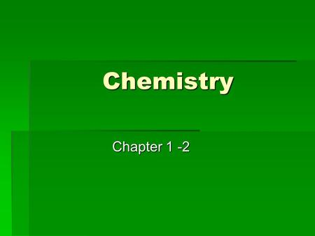 Chemistry Chapter 1 -2. What is Matter  Matter:  Anything that has mass and volume  Ex:  Air we breathe  When we blow up a balloon it has more mass.