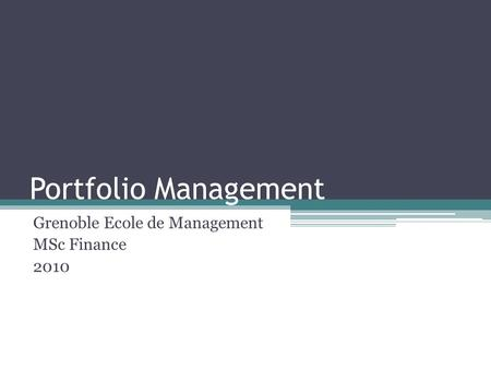 Portfolio Management Grenoble Ecole de Management MSc Finance 2010.