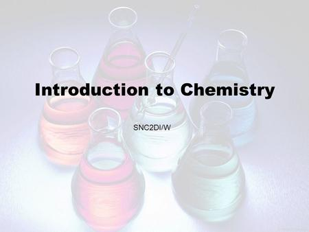Introduction to Chemistry SNC2DI/W. Organization of Matter.