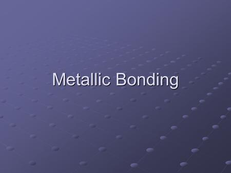 Metallic Bonding.