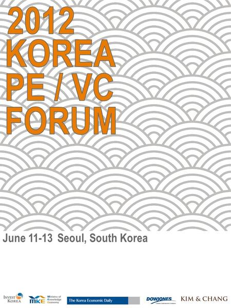 June 11-13Seoul, South Korea. Deal Sourcing Opportunities 1:1 Meetings with Korean firms seeking investments Opportunities for meetings with major Korean.
