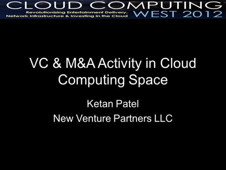 VC & M&A Activity in Cloud Computing Space Ketan Patel New Venture Partners LLC.