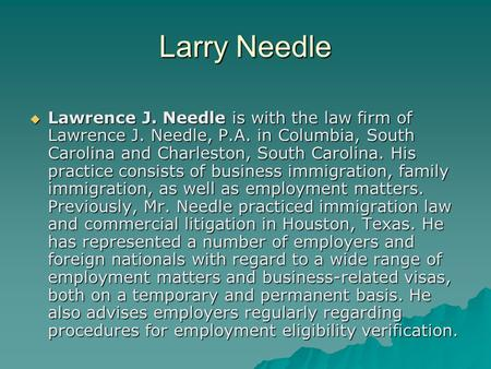 Larry Needle  Lawrence J. Needle is with the law firm of Lawrence J. Needle, P.A. in Columbia, South Carolina and Charleston, South Carolina. His practice.