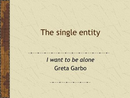 The single entity I want to be alone Greta Garbo.