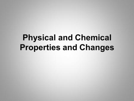 Physical and Chemical Properties and Changes. Physical Properties: The characteristics of a substance that can be observed without changing the identity.