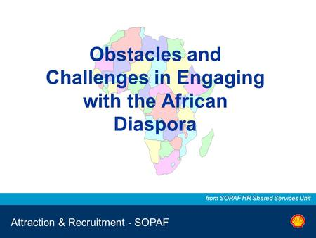 Attraction & Recruitment - SOPAF from SOPAF HR Shared Services Unit Obstacles and Challenges in Engaging with the African Diaspora.