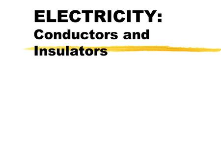 ELECTRICITY: Conductors and Insulators. ATOMS and MOLECULES zAn atom is the smallest unit of an element that has the properties of the element. zA molecule.