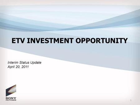Interim Status Update April 20, 2011 ETV INVESTMENT OPPORTUNITY 1.