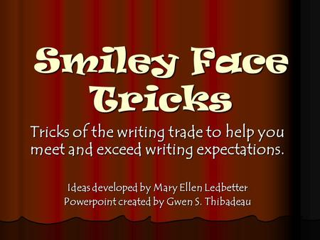Smiley Face Tricks Tricks of the writing trade to help you meet and exceed writing expectations. Ideas developed by Mary Ellen Ledbetter Powerpoint created.