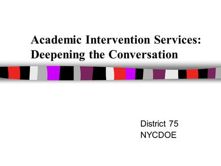 Academic Intervention Services: Deepening the Conversation District 75 NYCDOE.