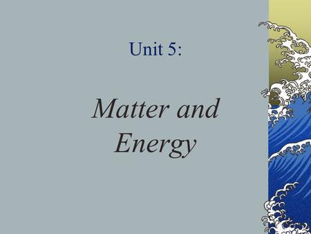 Unit 5: Matter and Energy I. Classification of Matter.