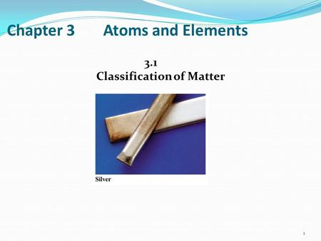 Chapter 3Atoms and Elements 3.1 Classification of Matter 1.