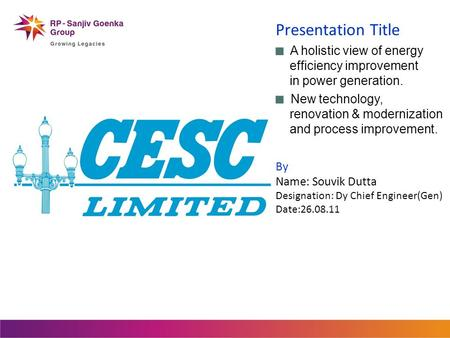 Presentation Title A holistic view of energy efficiency improvement <strong>in</strong> <strong>power</strong> generation. New technology, renovation & modernization and process improvement.