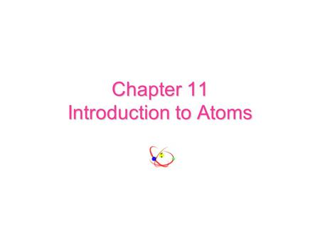Chapter 11 Introduction to Atoms atomAn atom is the smallest particle into which an element can be divided and still be the same substance. See timeline.