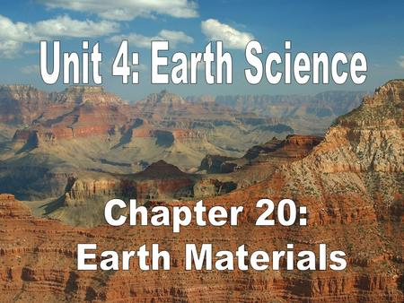 Unit 4: Earth Science Chapter 20: Earth Materials.