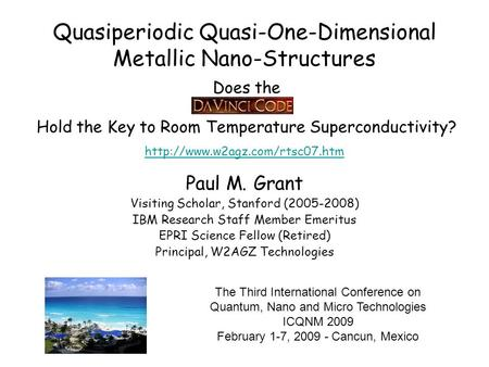 Paul M. Grant Visiting Scholar, Stanford (2005-2008) IBM Research Staff Member Emeritus EPRI Science Fellow (Retired) Principal, W2AGZ Technologies The.