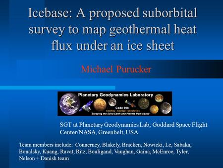Icebase: A proposed suborbital survey to map geothermal heat flux under an ice sheet Michael Purucker SGT at Planetary Geodynamics Lab, Goddard Space Flight.