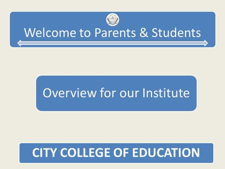 Welcome to Parents & Students Overview for our Institute CITY COLLEGE OF EDUCATION.