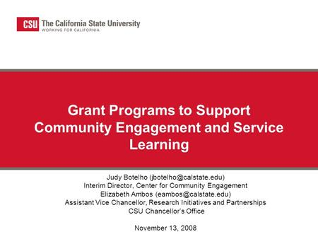 Grant Programs to Support Community Engagement and Service Learning Judy Botelho Interim Director, Center for Community Engagement.