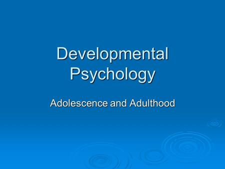 Developmental Psychology Adolescence and Adulthood.