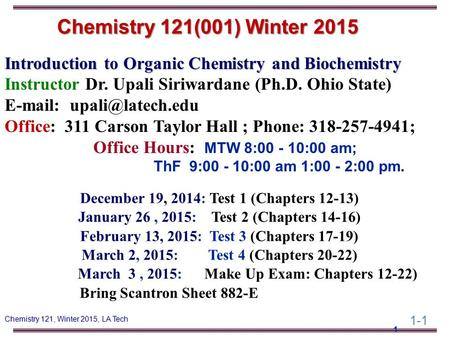 1-1 Chemistry 121, Winter 2015, LA Tech Introduction to Organic Chemistry and Biochemistry Instructor Dr. Upali Siriwardane (Ph.D. Ohio State) E-mail: