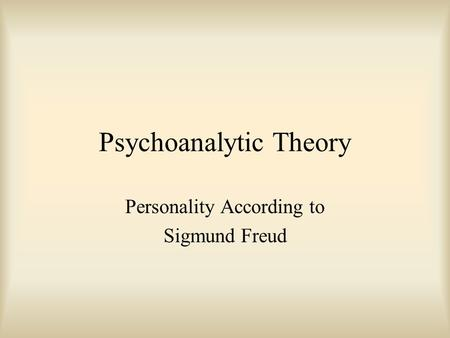 Psychoanalytic Theory Personality According to Sigmund Freud.