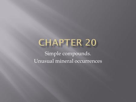 Simple compounds. Unusual mineral occurrences. Minerals of: – Native elements – Solid solutions of native elements – Intermetallic compounds Rare (< 0.0002.