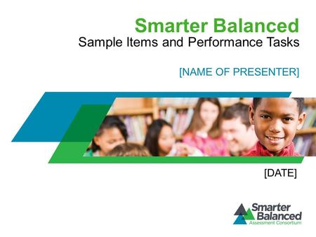 Smarter Balanced Sample Items and Performance Tasks [DATE] [NAME OF PRESENTER]